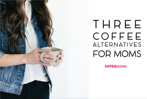 Three Coffee Alternatives for Moms