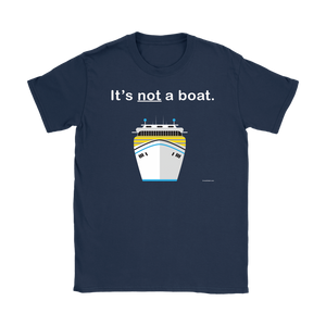 It's Not a Boat T-Shirt (Women's)-CruiseHabit