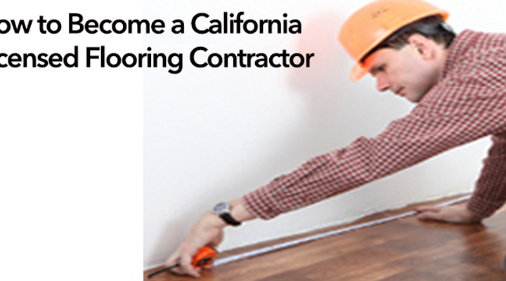 How to Become a California Licensed Flooring Contractor