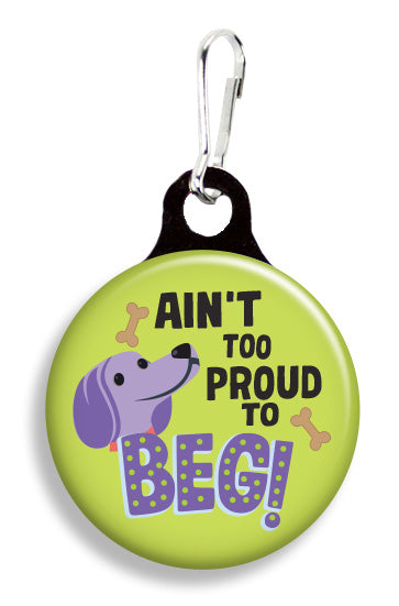 Ain't Too Proud to Beg - Fetch Life Pet Outfitters Dog & Cat Collar Clips