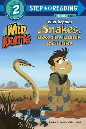 Wild Kratts: Wild Reptiles: Snakes, Crocodiles, Lizards, and Turtles