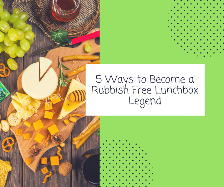 5 Ways to Become a Rubbish Free Lunchbox Legend