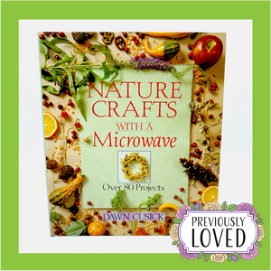Nature Crafts with a Microwave by Dawn Cusick
