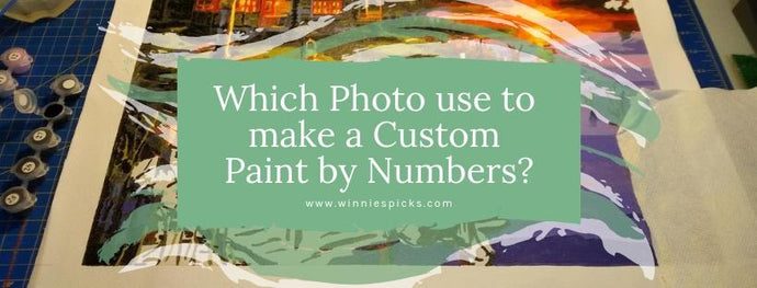 Which Photo use to Make a Custom Paint by Numbers?