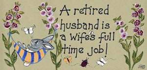 A Retired Husband Is A Wife's Full Time Job Rabbit Sign