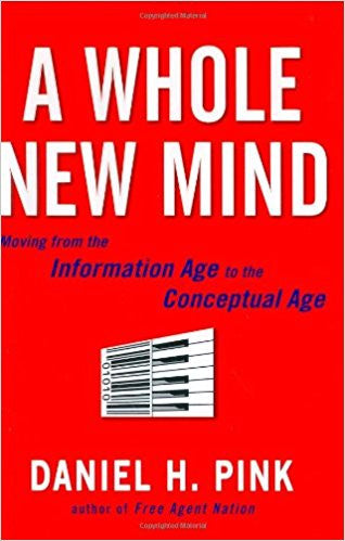 A Whole New Mind: Why Right-Brainers Will Rule the Future - Hardcover –  by Daniel H. Pink