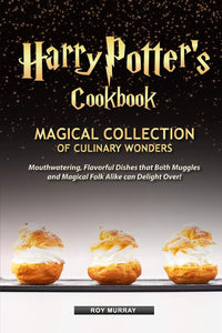 Harry Potter's Cookbook: Magical Collection of Culinary Wonders Mouthwatering, Flavorful Dishes that Both Muggles and Magical Folk Alike Can Delight Over!: Roy Murray: 9781094749860: Amazon.com: Books