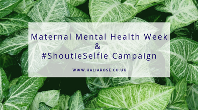 Maternal Mental Health Week, #ShoutieSelfie and Halia Rose