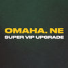 Omaha, NE - Super VIP Upgrade