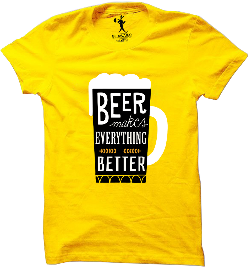 Beer Makes Everything Better T-Shirt - Mistics