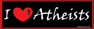 "I LOVE (Heart) ATHEISTS Bumper Sticker 10"" x 3"" - Faithless Mortal Clothing"