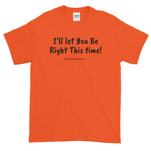 "Short-Sleeve T-Shirt ""i'll let you be right this time"" by duffcreations.com"