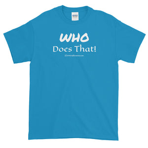 "Short-Sleeve T-Shirt (darker) ""who does that"" by duffcreations.com"