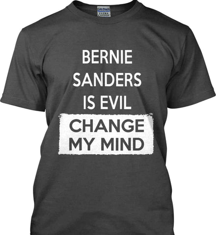 Bernie Sanders is Evil - Change My Mind. Gildan Ultra Cotton T-Shirt.