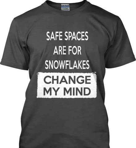 Safe Spaces Are For Snowflakes - Change My Mind. Gildan Ultra Cotton T-Shirt.