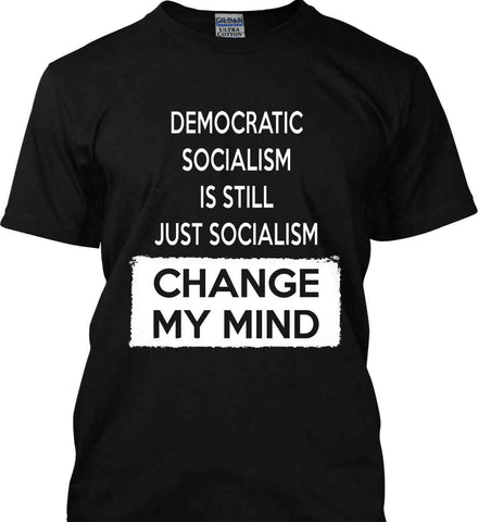 Democratic Socialism Is Still Just Socialism - Change My Mind. Gildan Ultra Cotton T-Shirt.