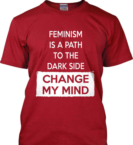 Feminism Is A Path To The Dark Side - Change My Mind. Gildan Ultra Cotton T-Shirt.