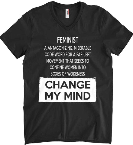 Feminist. A Antagonizing, Miserable Code Word For a Far Left Movement. Change My Mind. Anvil Men's Printed V-Neck T-Shirt.