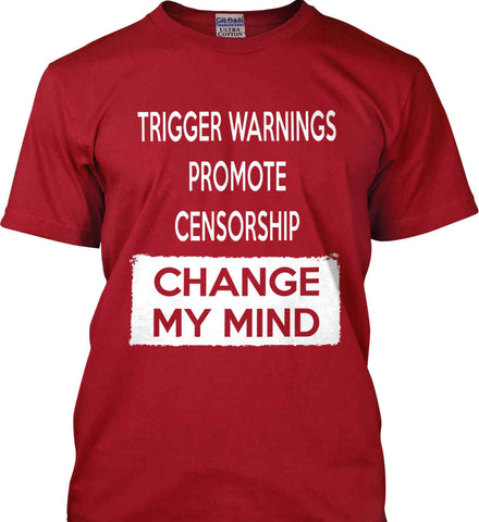 Trigger Warnings Promote Censorship - Change My Mind Gildan Ultra Cotton T-Shirt.