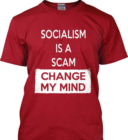 Socialism Is A Scam - Change My Mind. Gildan Ultra Cotton T-Shirt.