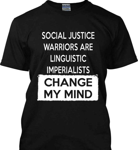 Social Justice Warriors Are Linguistic Imperialists - Change My Mind. Gildan Ultra Cotton T-Shirt.
