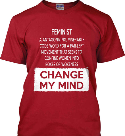 Feminist. A Antagonizing, Miserable Code Word For a Far Left Movement. Change My Mind. Gildan Ultra Cotton T-Shirt.