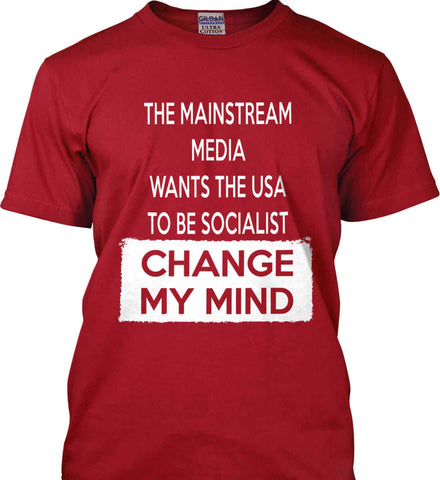 The Mainstream Media Wants The USA to Be Socialist - Change My Mind. Gildan Ultra Cotton T-Shirt.