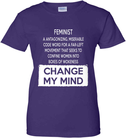 Feminist. A Antagonizing, Miserable Code Word For a Far Left Movement. Change My Mind. Women's: Gildan Ladies' 100% Cotton T-Shirt.