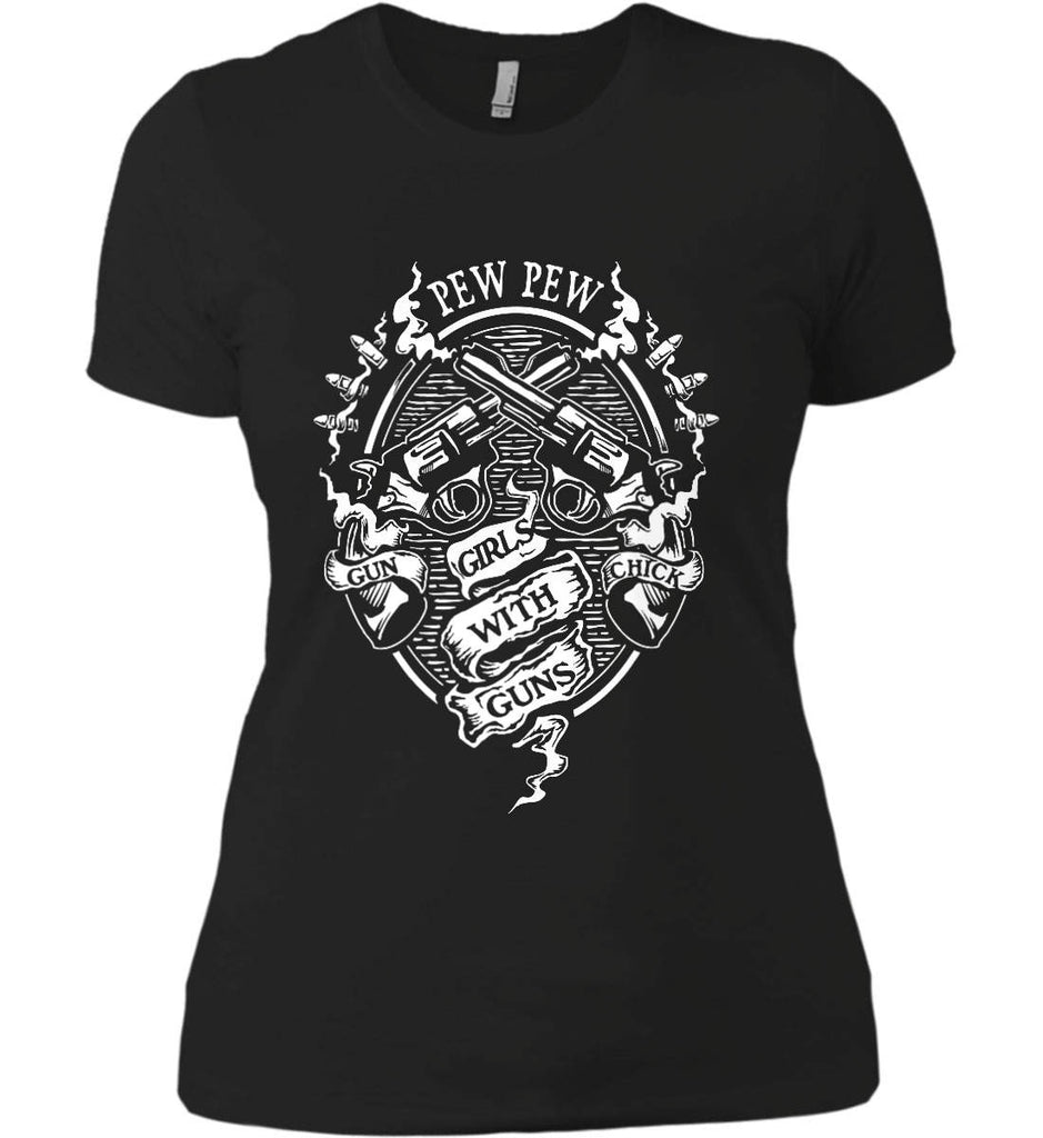 Pew Pew. Girls with Guns. Gun Chick. Women's: Next Level Ladies' Boyfriend (Girly) T-Shirt.-3