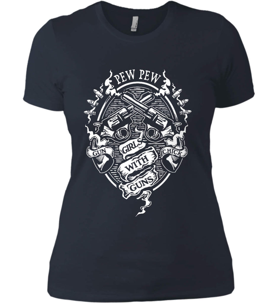Pew Pew. Girls with Guns. Gun Chick. Women's: Next Level Ladies' Boyfriend (Girly) T-Shirt.-7