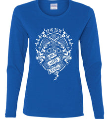 Pew Pew. Girls with Guns. Gun Chick. Women's: Gildan Ladies Cotton Long Sleeve Shirt.
