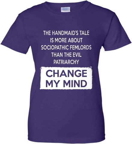 The Handmaid's Tale Is More About Sociopathic Femlords Tan The Evil Patriarchy. Women's: Gildan Ladies' 100% Cotton T-Shirt.