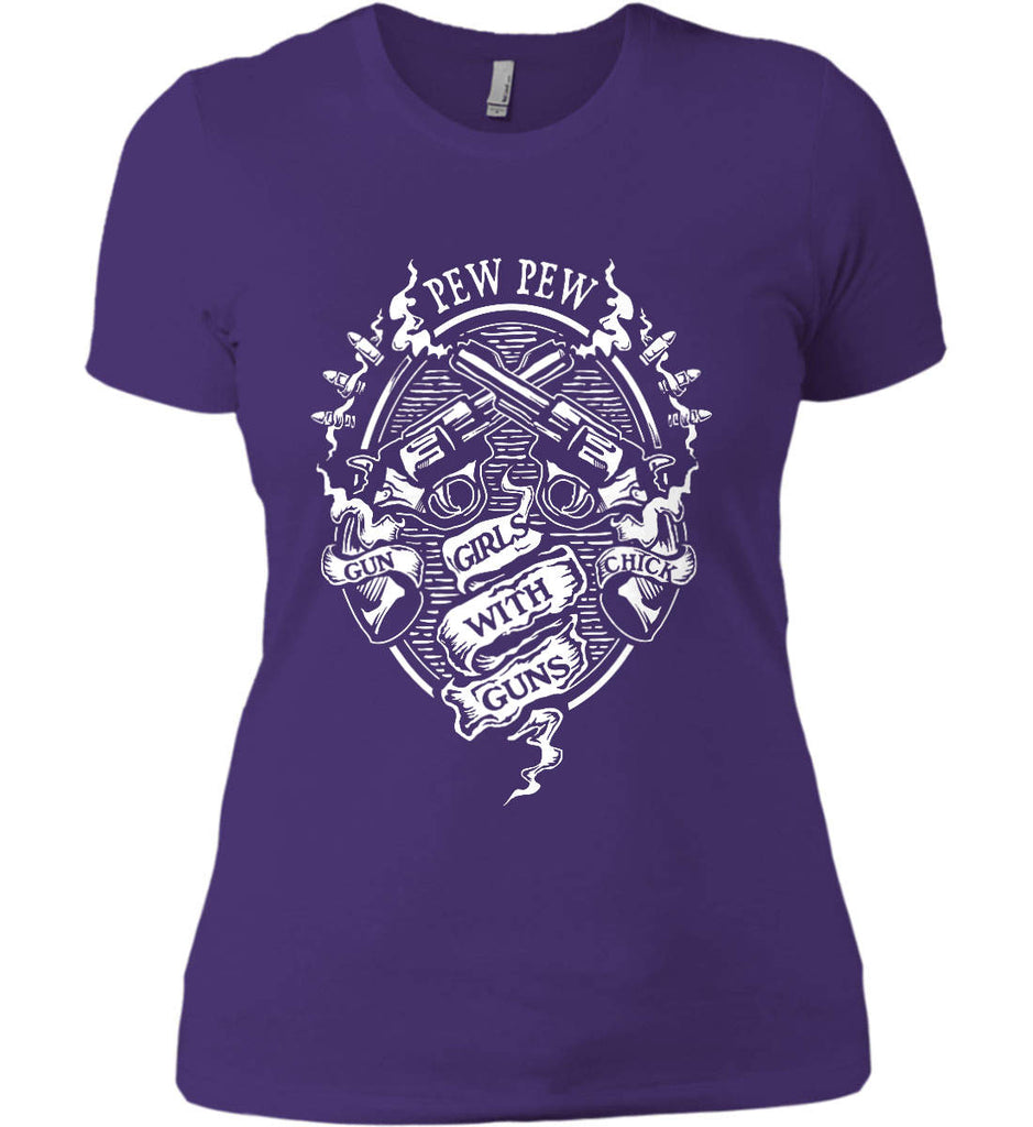 Pew Pew. Girls with Guns. Gun Chick. Women's: Next Level Ladies' Boyfriend (Girly) T-Shirt.-11