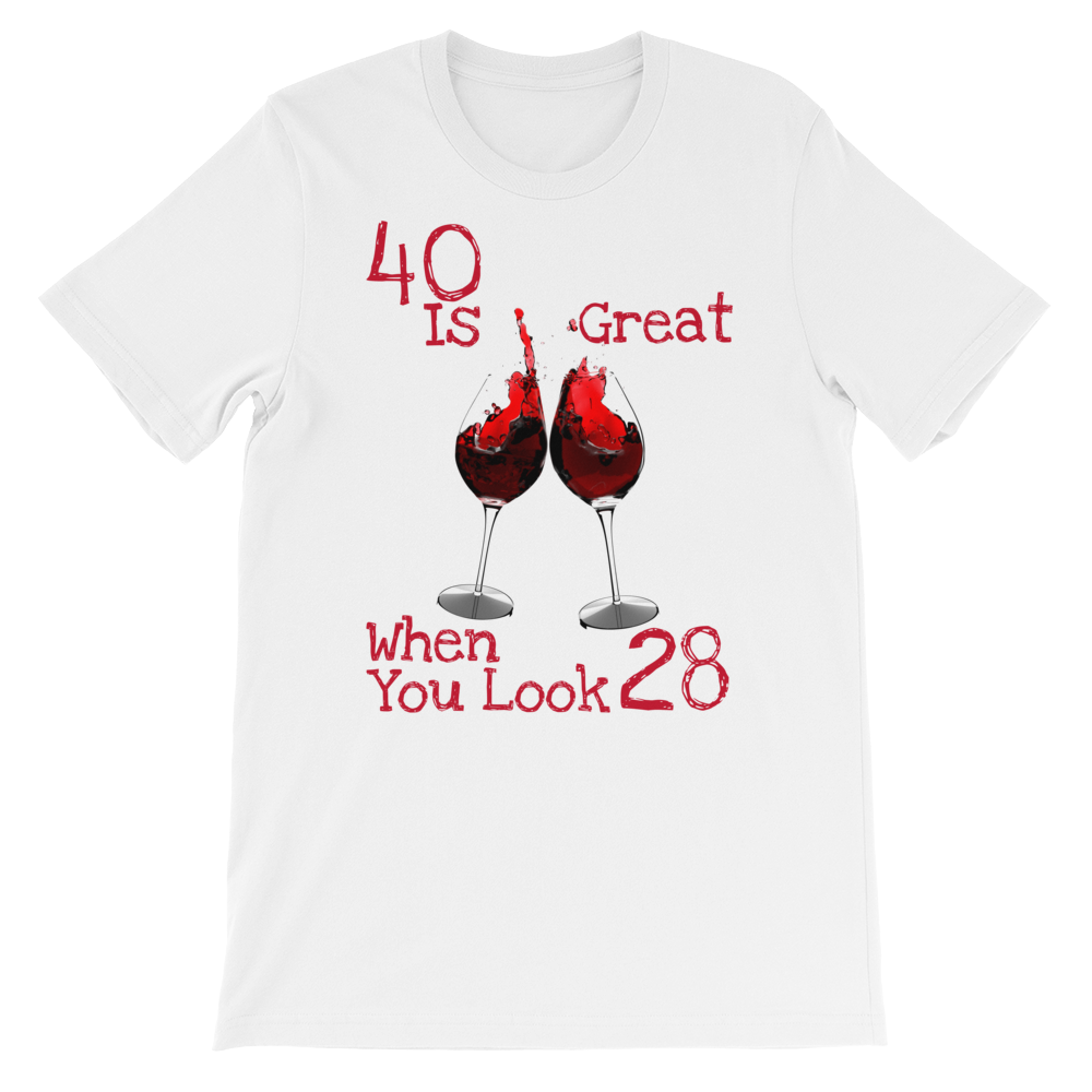 40 is Great when you Look 28 T-Shirt ByJackson