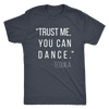 Trust Me You Can Dance Tequila Mens T-shirt Triblend Tee - 4 colors available PLUS Size S-2XL MADE IN THE USA