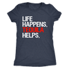 Life Happens Tequila Help - Ladies T-shirt Womens Triblend Tee - 3 Colors Available Plus Size S-2XL - MADE IN THE USA