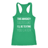 This Whiskey Tastes Like I'll Be Texting You Later Ladies Racerback Tank Top Women - 4 colors available - PLUS Size XS-2XL MADE IN THE USA