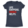 Life Happens Vodka Helps - Ladies T-shirt Womens Triblend Tee - 3 Colors Available Plus Size S-2XL - MADE IN THE USA