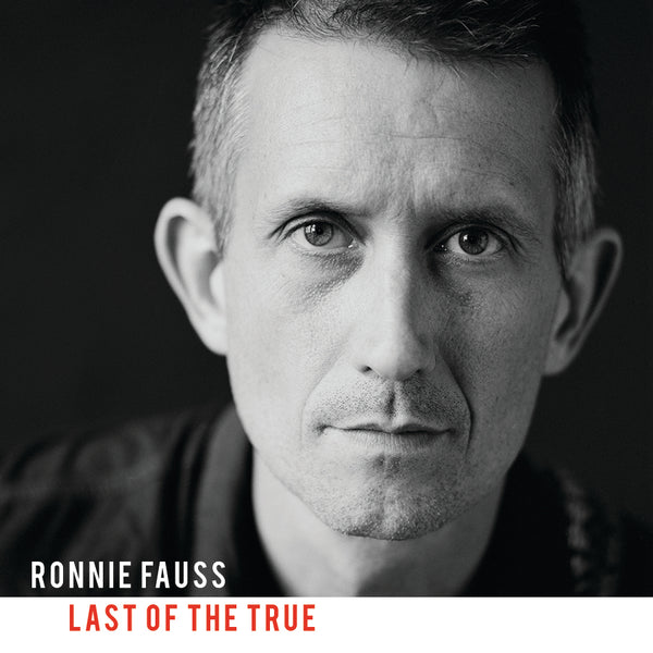 Ronnie Fauss - Last Of The True [CD]