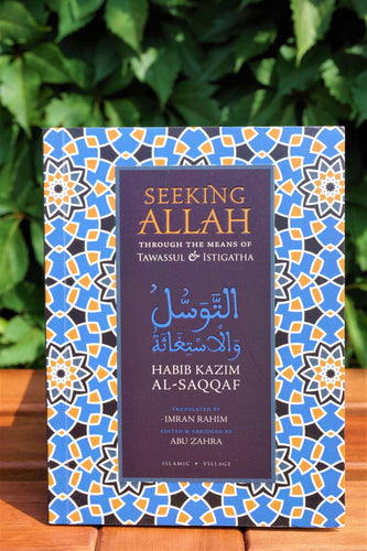 Front cover of the book Seeking Allah Through the Means of Tawassul & Istighatha