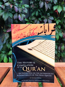 Front cover of the book The History & Compilation of the Qur'an - An Exposition on the Authenticity & Inimitability of the Holy Qur'an