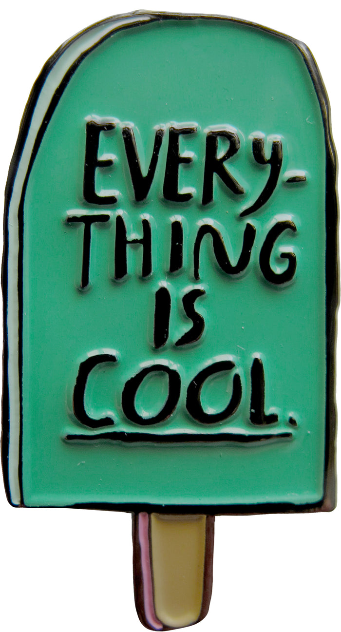 Everything Is Cool Pin - T8014