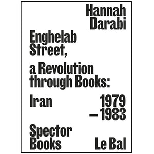 Hannah Darabi: Enghelab Street. A Revolution through Books: Iran 1979 – 1983
