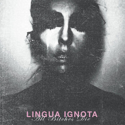 "LINGUA IGNOTA ""All Bitches Die"" LP"