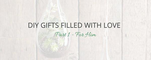 DIY Gifts Filled With Love - For Him