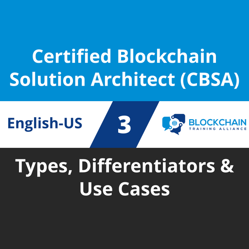 Certified Blockchain Solution Architect (CBSA) Course - 3 of 5: Types, Differentiators & Use Cases [Cover]