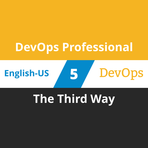 DevOps Professional Course - 5 of 6: The Third Way [Cover]