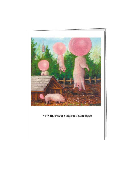 Notecard: Why You Never Feed Pigs Bubble Gum