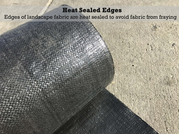 Heat Sealed Edges: Edges of landscape fabric are heat sealed to prevent the fabric from fraying