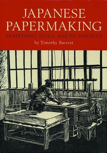 Japanese Papermaking: Traditions, Tools, and Techniques